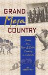 Grand Mesa Country: Stories from Mesa & Delta Counties in Colorado
