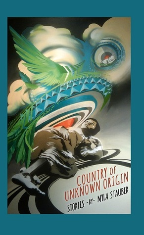 Country of Unknown Origin by Myla Stauber
