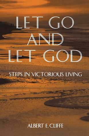 Let Go and Let God by Albert E. Cliffe