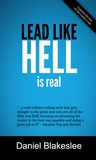 Lead Like Hell Is Real by Daniel Blakeslee
