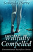 Willfully Compelled (Unintentional Sacrifices Series, Book One)