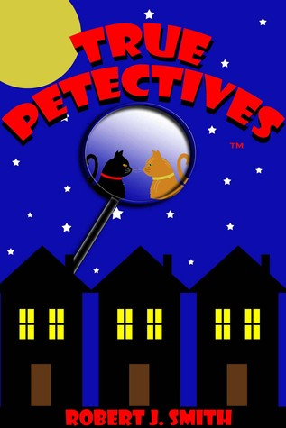 True Petectives by Robert J.   Smith