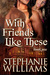 With Friends Like These by Stephanie  Williams
