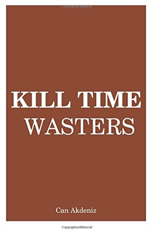 Kill Time Wasters by Can Akdeniz