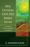 Why Christian Faith Still Makes Sense: A Response to Contemporary Challenges (Acadia Studies in Bible and Theology)