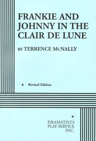 Frankie and Johnny in the Claire de Lune by Terrence McNally