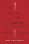Shamans, Queens, and Figurines: The Development of Gender Archaeology