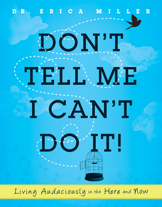 Don't Tell Me I Can't Do It! by Erica Miller