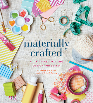 Materially Crafted A Diy Primer For The Design Obsessed