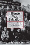 Silence Was Salvation: Child Survivors of Stalin�s Terror and World War II in the Soviet Union