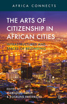 The Arts of Citizenship in African Cities: Infrastructures and Spaces of Belonging