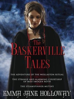 The Baskerville Tales (Short Stories): The Adventure of the Wollaston Ritual, The Strange and Alarming Courtship of Miss Imogen Roth, The Steamspinner Mutiny