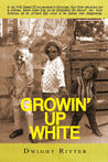 Growin Up White by Dwight Ritter