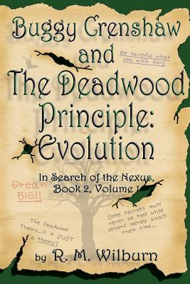 Buggy Crenshaw and the Deadwood Principle: Evolution: In Search of the Nexus, Book 2, Volume 1