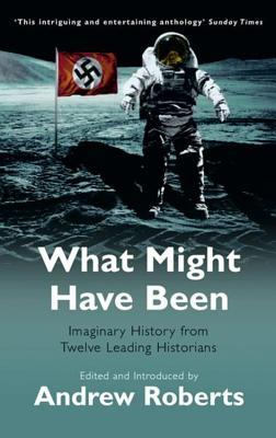 What Might Have Been by Andrew Roberts