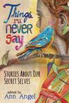 Things I'll Never Say: Stories About Our Secret Selves