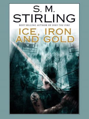 Ice, Iron and Gold by S.M. Stirling
