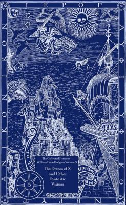 The Collected Fiction of William Hope Hodgson: The Dream of X & Other Fantastic Visions