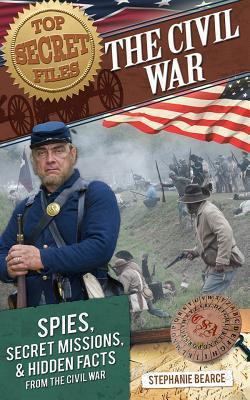 Top Secret Files of History: The Civil War: Spies, Secret Missions, and Hidden Facts from the Civil War