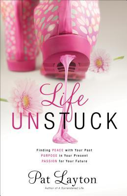 Life Unstuck by Pat Layton