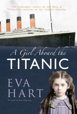 A Girl Aboard the Titanic by Eva Hart