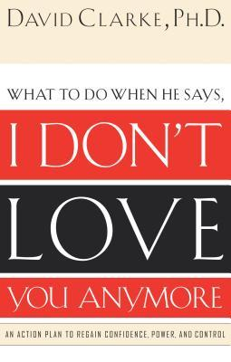 What To Do When He Says, I Don't Love You Anymore