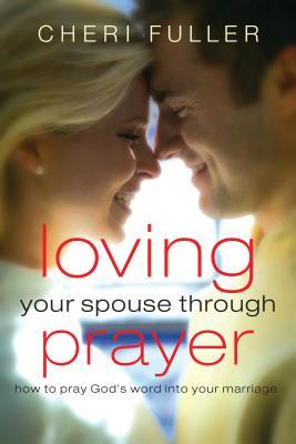 Loving Your Spouse Through Prayer: How to Pray God's Word Into Your Marriage