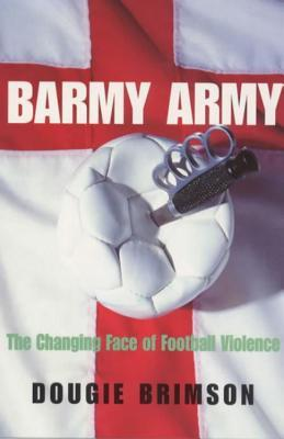 Read online Barmy Army: The Changing Face of Football Violence by Dougie Brimson ePub