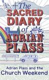 The Sacred Diary of Adrian Plass: Adrian Plass and the Church Weekend. by Adrian Plass