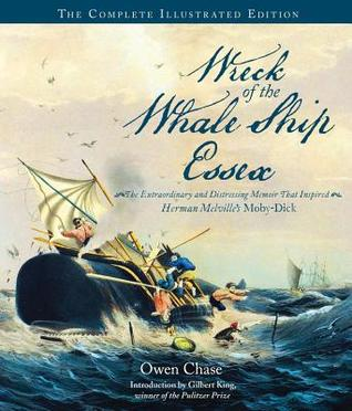 Narrative of the Most Extraordinary and Distressing Shipwreck of the Whale-Ship Essex: The Illustrated Edition