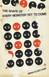 The Shape of Every Monster Yet to Come by Brian Allen Carr