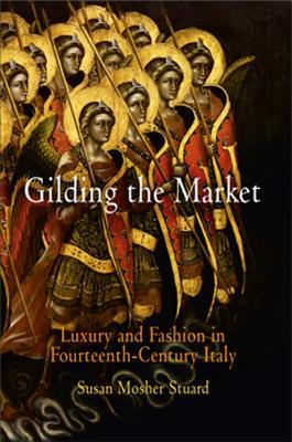 Gilding the Market: Luxury and Fashion in Fourteenth-Century Italy