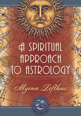 A Spiritual Approach to Astrology by Myrna Lofthus