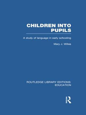 Children Into Pupils (Rle Edu I): A Study of Language in Early Schooling  by  Mary Willes