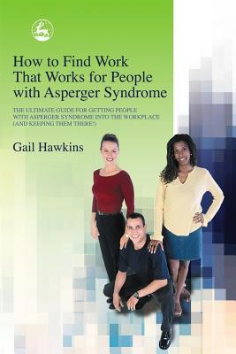 How to Find Work that Works for People with Asperger Syndrome by Gail Hawkins