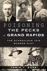 Poisoning the Pecks of Grand Rapids: The Scandalous 1916 Murder Plot