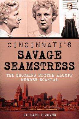 Cincinnati's Savage Seamstress by Richard O.  Jones