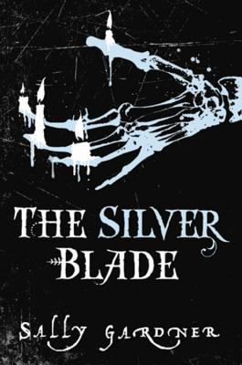 The Silver Blade by Sally Gardner