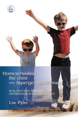 Homeschooling the Child with Aspergers Syndrome: Real Help for Parents Anywhere and on Any Budget