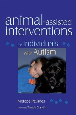 Animal-assisted Interventions for Individuals with Autism by Merope Pavlides