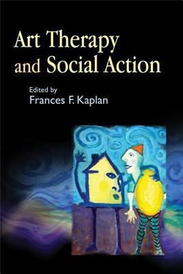 Art Therapy and Social Action by Frances Kaplan