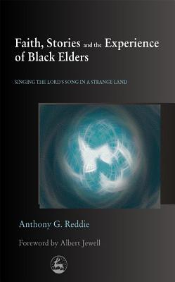 Faith, Stories and the Experience of Black Elders: Singing the Lord's Song in a Strange Land