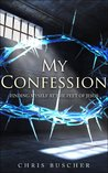My Confession by Chris Buscher