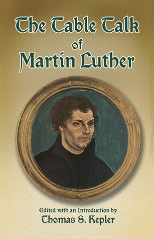 The Table Talk of Martin Luther by Martin Luther