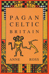 Pagan Celtic Britain by Anne Ross