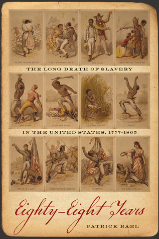 Eighty-Eight Years: The Long Death of Slavery in the United States, 1777–1865