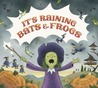 It's Raining Bats & Frogs by Rebecca Colby
