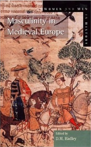 Masculinity In Medieval Europe by Dawn M. Hadley