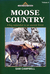 Moose Country: A Boy Naturalist In An Ancient Forest