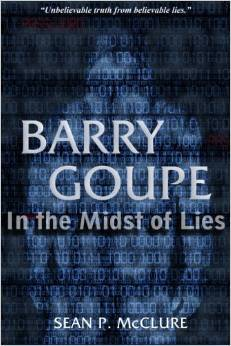 Barry Goupe - In the Midst of Lies by Sean P. McClure